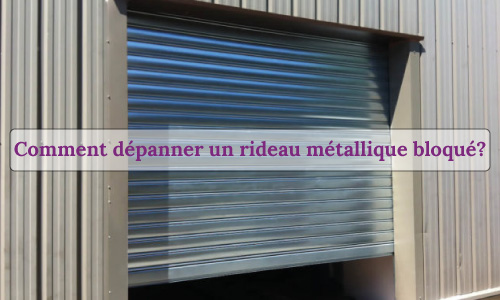 comment-depanner-un-rideau-metallique-bloque