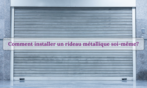 comment-installer-un-rideau-metallique-soi-meme